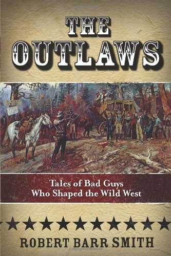 The Outlaws: Tales Of Bad Guys Who Shaped The Wild West