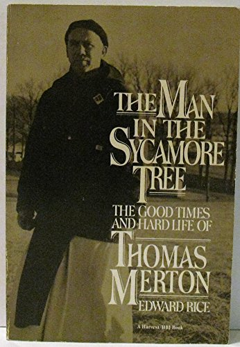 The Man In The Sycamore Tree: The Good Times And Hard Life Of Thomas Merton