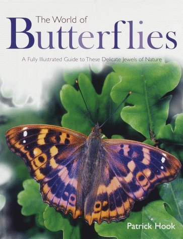 The World of Butterflies: A Fully Illustrated Guide to These Delicate Jewels of Nature