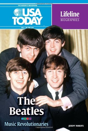 The Beatles: Music Revolutionaries (USA Today Lifeline Biographies)