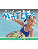What Can You Do With Water? (Readers for Writers)