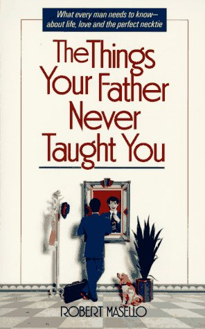 The Things Your Father Never Taught You