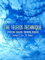 THE TELEIOS TECHNIQUE: SPIRITUAL HEALING TRAINING MANUAL