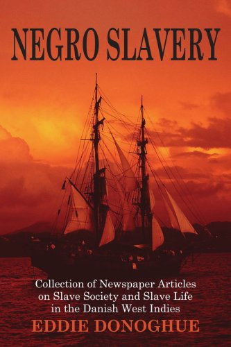 Negro Slavery: Slave Society and Slave Life in the Danish West Indies