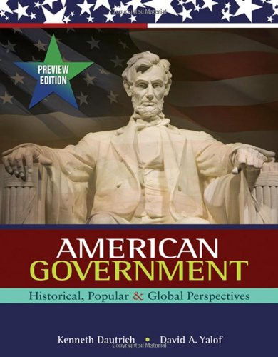 American Government: Historical, Popular, and Global Perspectives, Preview Edition