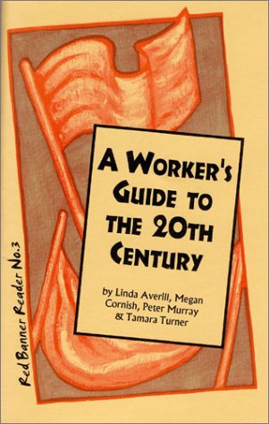 A Worker's Guide to the 20th Century