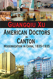 American Doctors in Canton: Modernization in China, 1835-1935