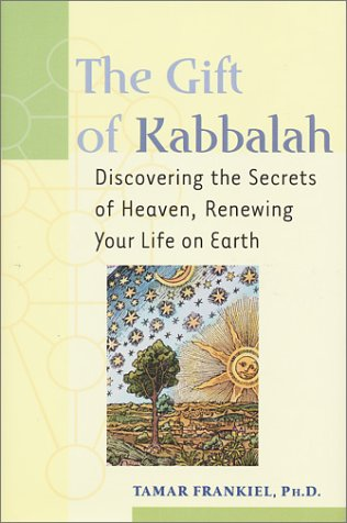 Gift of Kabbalah : Discovering the Secrets of Heaven, Renewing Your Life on Earth
