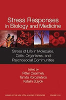 Stress Responses in Biology and Medicine: Stress of Life in Molecules, Cells, Organisms, and Psychosocial Communities, Volume 1113