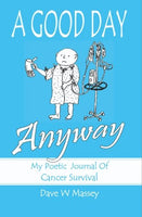 A Good Day Anyway: My Poetic Journal of Cancer Survival