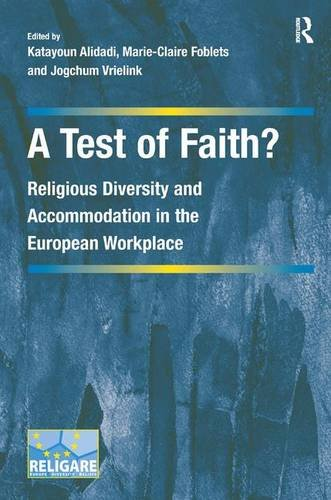 A Test of Faith?: Religious Diversity and Accommodation in the European Workplace (Cultural Diversity and Law in Association with RELIGARE)