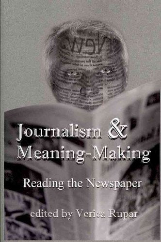 Journalism & Meaning-Making: Reading the Newspaper (Mass Communication and Journalism)