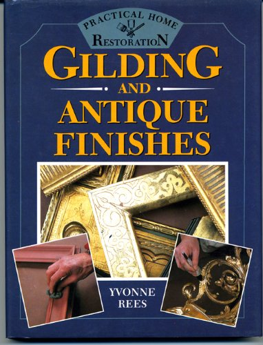 Gilding and Antique Finishes (Practical Home Restoration)