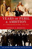 Years Of Peril And Ambition: U.S. Foreign Relations, 1776-1921 (Oxford History Of The United States)