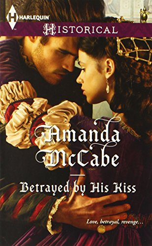 Betrayed by His Kiss (Harlequin Historical)