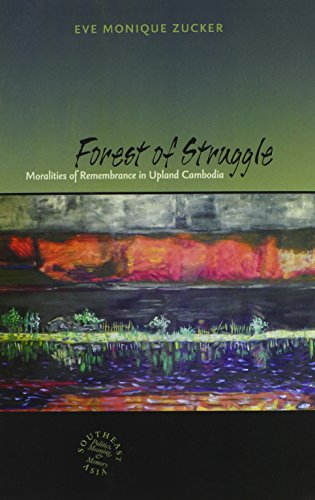 Forest of Struggle: Moralities of Remembrance in Upland Cambodia (Southeast Asia: Politics, Meaning, and Memory)