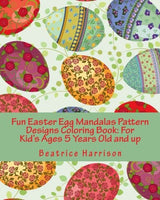 Fun Easter Egg Mandalas Pattern Designs Coloring Book: For Kid's Ages 5 Years Old and up