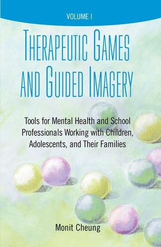 Therapeutic Games And Guided Imagery: Tools For Mental Health And School Professionals Working With Children, Adolescents, And Their Families