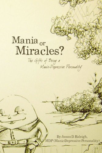 Mania or Miracles?: The Gifts of Being a Manic-Depressive Personality
