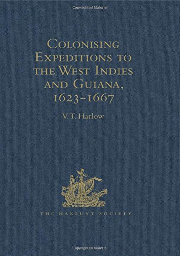 Colonising Expeditions to the West Indies and Guiana, 1623-1667 (Hakluyt Society, Second Series)
