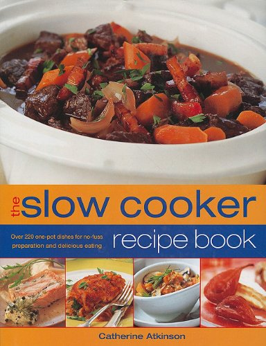 The Slow Cooker Recipe Book: Over 220 One-Pot Dishes for No-Fuss Preparation and Delicious Eating