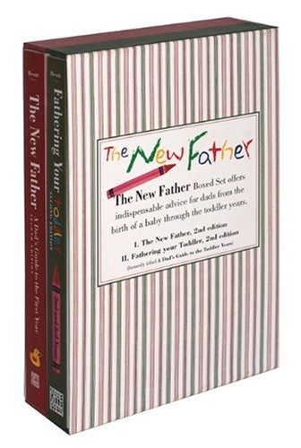 The New Father Series Boxed Set: The New Father, A Dad's Guide to The First Year; A Dad's Guide to the Toddler Years