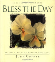 Bless the Day: Prayers and Poems to Nurture Your Soul