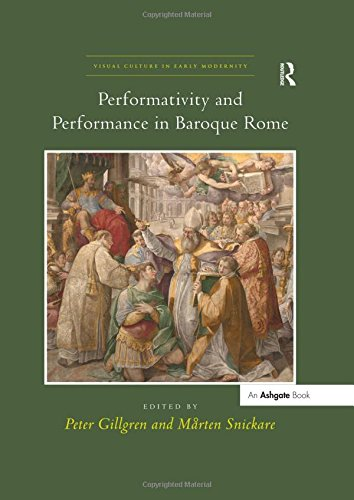 Performativity and Performance in Baroque Rome (Visual Culture in Early Modernity)