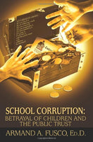 School Corruption: Betrayal of Children and the Public Trust
