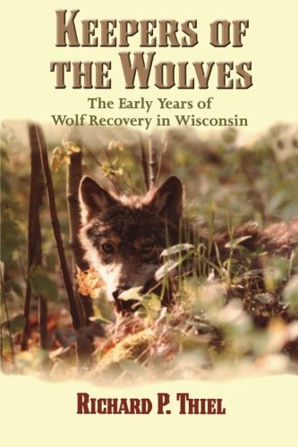 Keepers of the Wolves: The Early Years of Wolf Recovery in Wisconsin