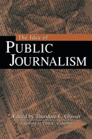 The Idea of Public Journalism (The Guilford Communication Series)