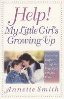 Help! My Little Girl's Growing Up: Guiding Your Daughter Through Her Physical and Emotional Changes