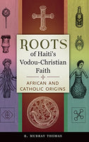 Roots of Haiti's Vodou-Christian Faith: African and Catholic Origins