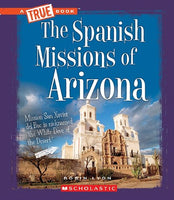 The Spanish Missions of Arizona (True Books)