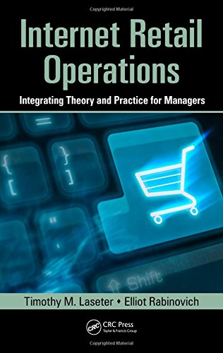 Internet Retail Operations: Integrating Theory and Practice for Managers (Supply Chain Integration Modeling, Optimization and Application)