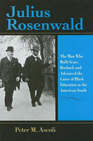 Julius Rosenwald: The Man Who Built Sears, Roebuck And Advanced The Cause Of Black Education In The American South (Philanthropic And Nonprofit Studies)