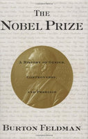 The Nobel Prize: A History of Genius , Controversy and Prestige