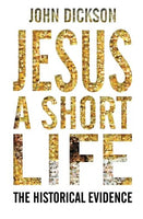 Jesus A Short Life: The Historical Evidence