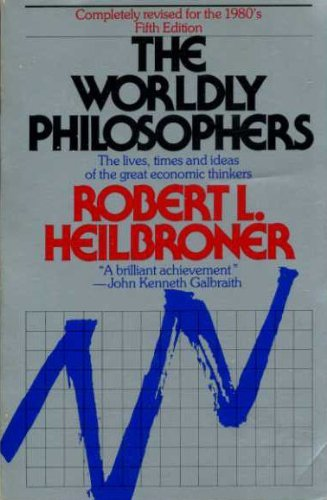 The Worldly Philosophers: The Lives, Times, and Ideas of the Great Economic Thinkers (Touchstone Books (Paperback))