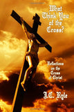 What Think You of the Cross?: Reflections on the Cross of Christ