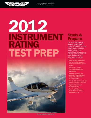 Instrument Rating Test Prep 2012: Study and Prepare for the Instrument Rating, Instrument Flight Instructor (CFII), Instrument Ground Instructor, and ... FAA Knowledge Exams (Test Prep series)