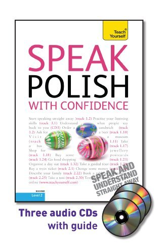 Speak Polish with Confidence with Three Audio CDs: A Teach Yourself Guide (Teach Yourself, Level 2)