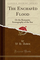 The Enchafd Flood: Or the Romantic Iconography of the Sea (Classic Reprint)