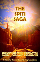 The Spiti Saga: Encounters with Himalayan Monks, Gods and Prophecies