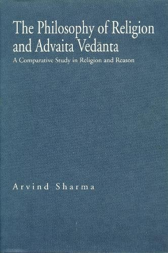 Philosophy of Religion and Advaita Vedanta: A Comparative Study in Religion and Reason (Hermeneutics, Studies in the History of Religions)
