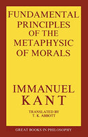 Fundamental Principles of the Metaphysics of Morals (Great Books in Philosophy)
