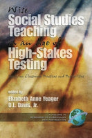 Wise Social Studies Teaching in an Age of High-Stakes Testing: Essays on Classroom Practices and Possibilities