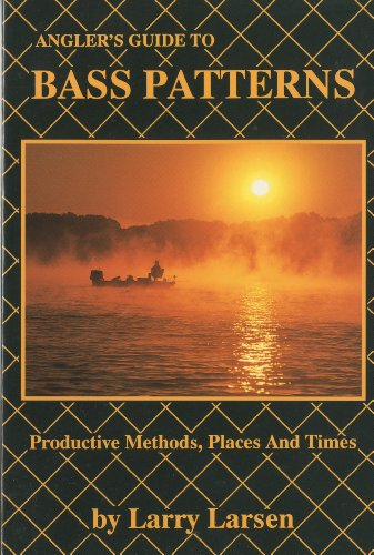 Angler's Guide to Bass Patterns: Productive Methods, Places and Times Book 8 (Bass Series Library)