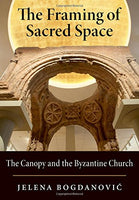 The Framing Of Sacred Space: The Canopy And The Byzantine Church