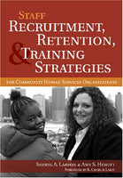 Staff Recruitment, Retention, & Training Strategies: For Community Human Services Organizations